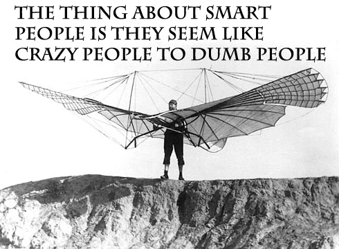 Wright Brothers Smart people Crazy people Dumb people